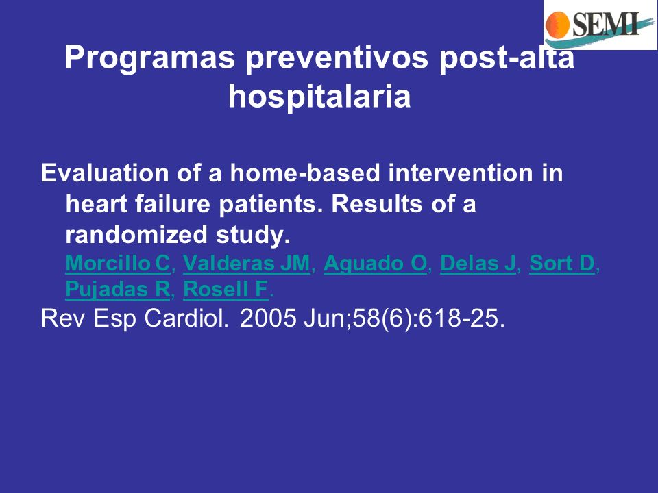 Evaluation of a home-based intervention in heart failure patients. Results of a randomized study. Morcillo C, Valderas JM, Aguado O, Delas J, Sort D,