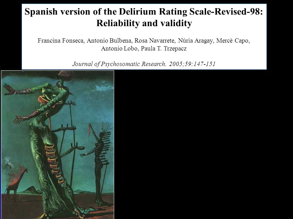 Spanish version of the Delirium Rating Scale-Revised-98: Reliability and validity Francina Fonseca, Antonio Bulbena, Rosa Navarrete, Núria Aragay, Mer