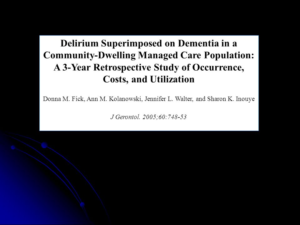 Delirium Superimposed on Dementia in a Community-Dwelling Managed Care Population: A 3-Year Retrospective Study of Occurrence, Costs, and Utilization
