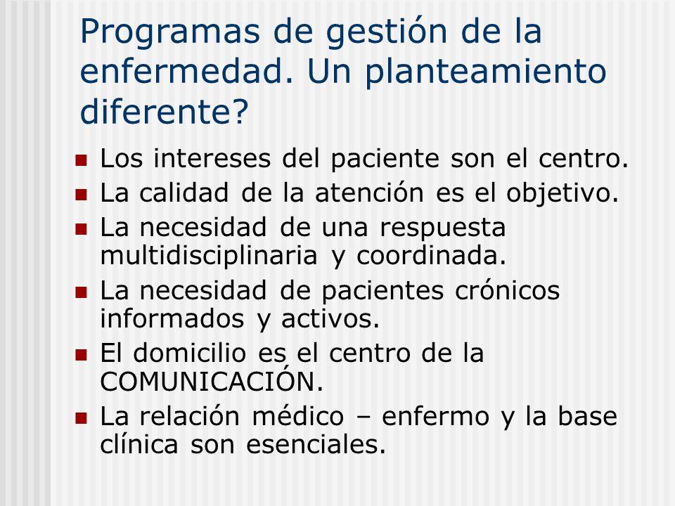 Programas de gestión de la enfermedad. Un planteamiento diferente? Los intereses del paciente son el centro. La calidad de la atención es el objetivo.