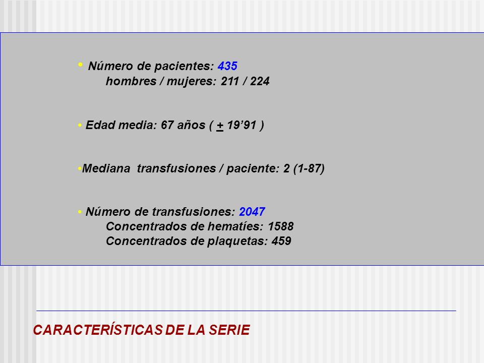 Número de pacientes: 435 hombres / mujeres: 211 / 224 Edad media: 67 años ( + 1991 ) Mediana transfusiones / paciente: 2 (1-87) Número de transfusione