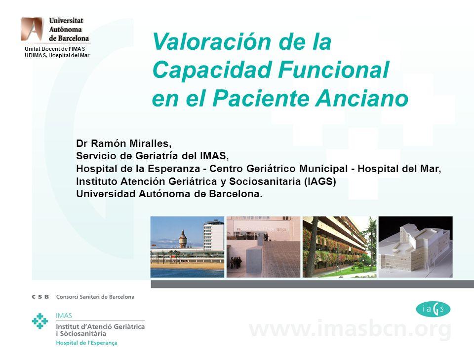 Valoración de la Capacidad Funcional en el Paciente Anciano Dr Ramón Miralles, Servicio de Geriatría del IMAS, Hospital de la Esperanza - Centro Geriá