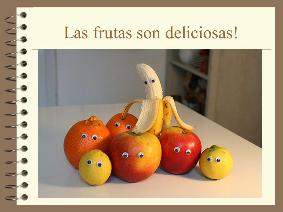 Las frutas son deliciosas!