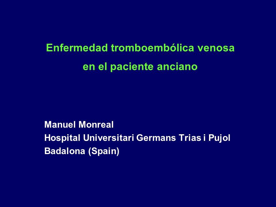 Enfermedad tromboembólica venosa en el paciente anciano Manuel Monreal Hospital Universitari Germans Trias i Pujol Badalona (Spain)