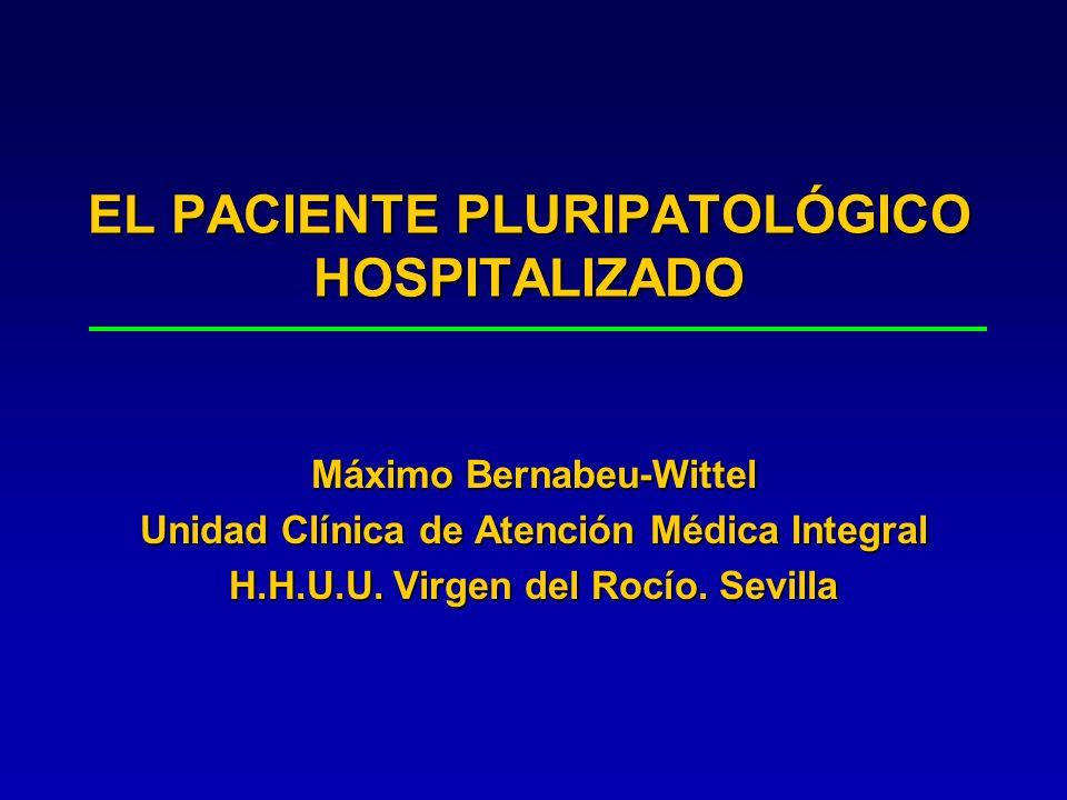 EL PACIENTE PLURIPATOLÓGICO HOSPITALIZADO Máximo Bernabeu-Wittel Unidad Clínica de Atención Médica Integral H.H.U.U. Virgen del Rocío. Sevilla