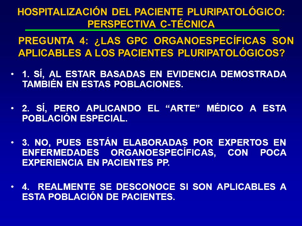PERSPECTIVA C-TÉCNICA HOSPITALIZACIÓN DEL PACIENTE PLURIPATOLÓGICO: PERSPECTIVA C-TÉCNICA ¿LAS GPC ORGANOESPECÍFICAS SON APLICABLES A LOS PACIENTES PL