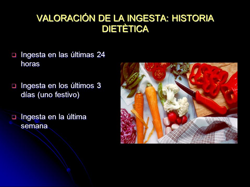 VALORACIÓN DE LA INGESTA: HISTORIA DIETÈTICA Ingesta en las últimas 24 horas Ingesta en las últimas 24 horas Ingesta en los últimos 3 días (uno festiv