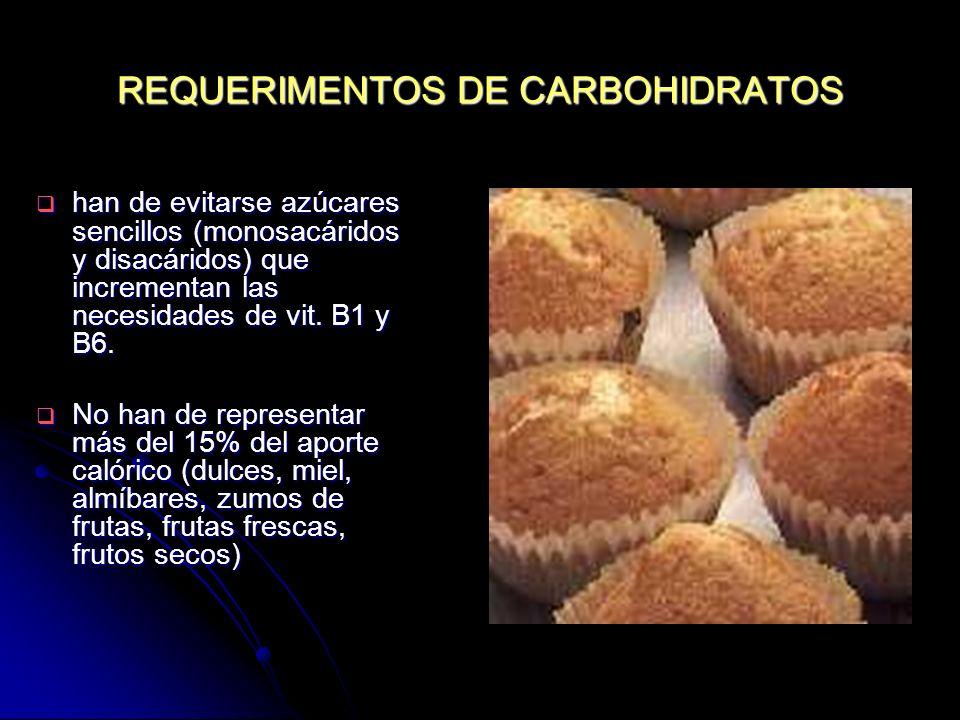 REQUERIMENTOS DE CARBOHIDRATOS han de evitarse azúcares sencillos (monosacáridos y disacáridos) que incrementan las necesidades de vit. B1 y B6. han d