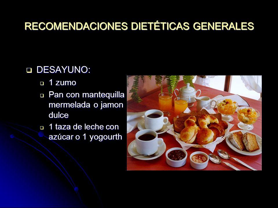 RECOMENDACIONES DIETÉTICAS GENERALES DESAYUNO: DESAYUNO: 1 zumo 1 zumo Pan con mantequilla y mermelada o jamon dulce Pan con mantequilla y mermelada o