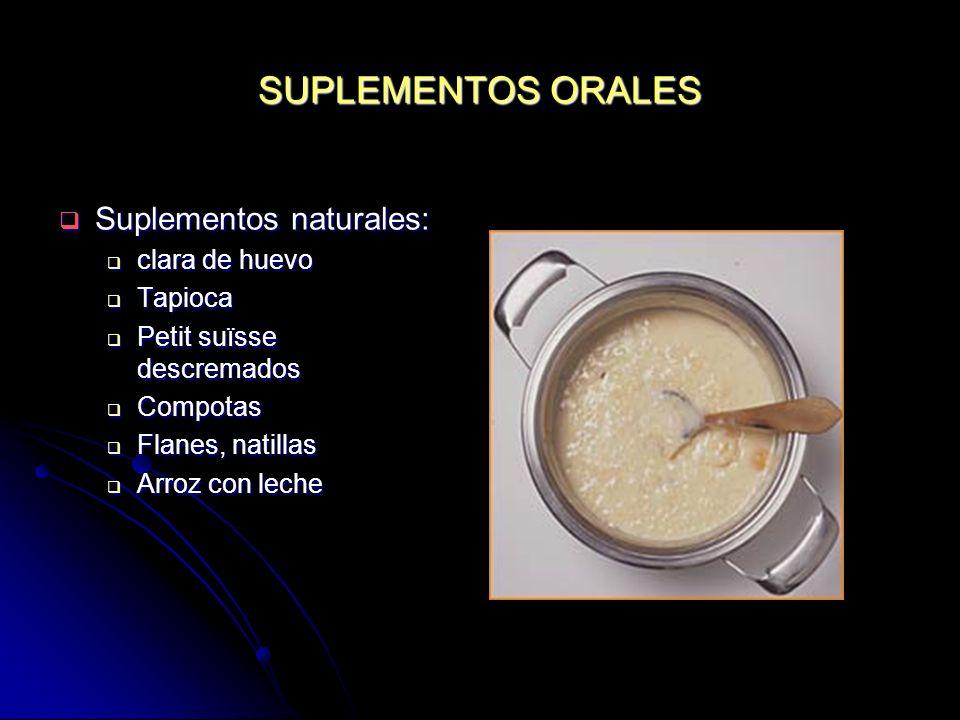 SUPLEMENTOS ORALES Suplementos naturales: Suplementos naturales: clara de huevo clara de huevo Tapioca Tapioca Petit suïsse descremados Petit suïsse d
