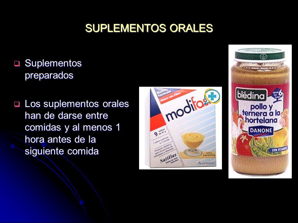 SUPLEMENTOS ORALES Suplementos preparados Suplementos preparados Los suplementos orales han de darse entre comidas y al menos 1 hora antes de la sigui