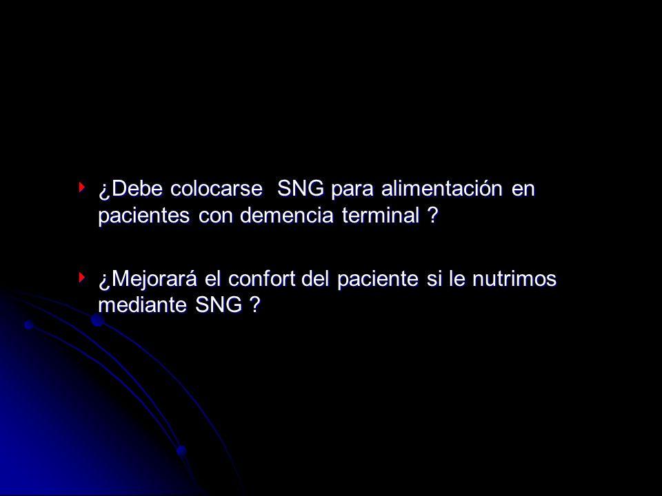 ¿Debe colocarse SNG para alimentación en pacientes con demencia terminal ? ¿Debe colocarse SNG para alimentación en pacientes con demencia terminal ?