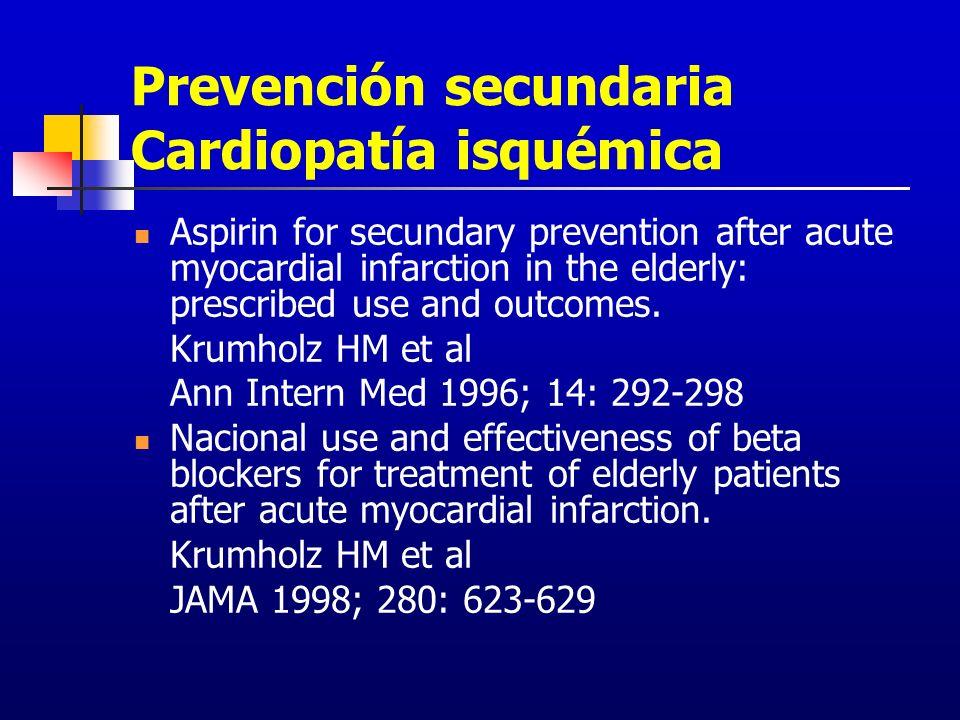 Prevención secundaria Cardiopatía isquémica Aspirin for secundary prevention after acute myocardial infarction in the elderly: prescribed use and outc