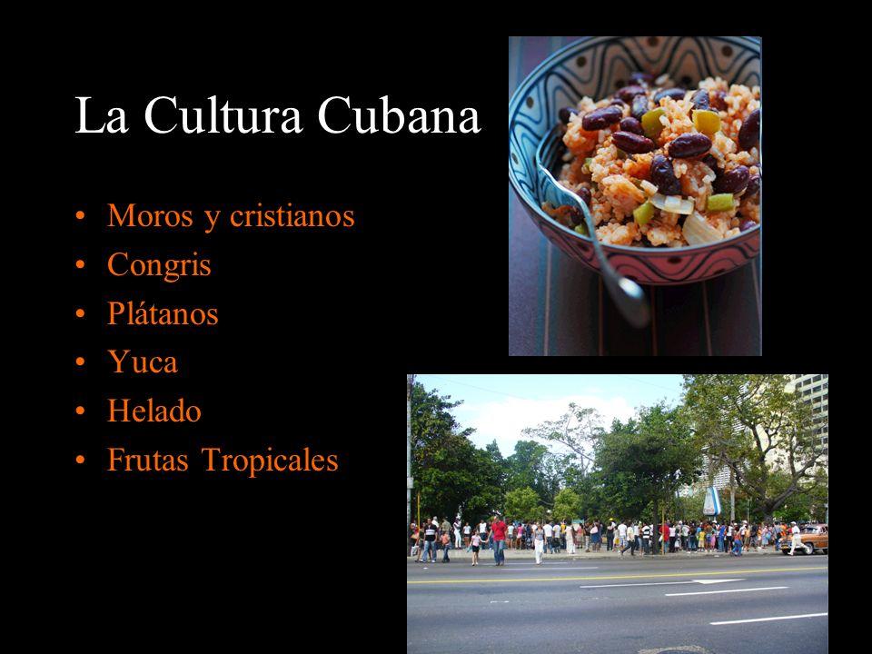 La Cultura Cubana Moros y cristianos Congris Plátanos Yuca Helado Frutas Tropicales