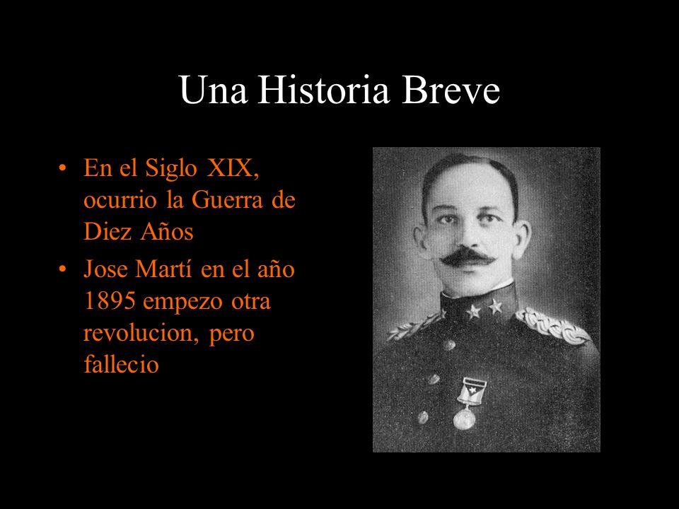Una Historia Breve En el Siglo XIX, ocurrio la Guerra de Diez Años Jose Martí en el año 1895 empezo otra revolucion, pero fallecio