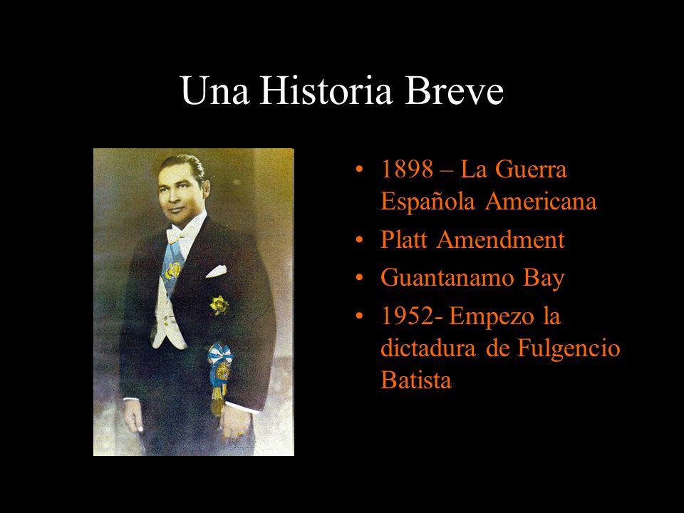 Una Historia Breve 1898 – La Guerra Española Americana Platt Amendment Guantanamo Bay 1952- Empezo la dictadura de Fulgencio Batista