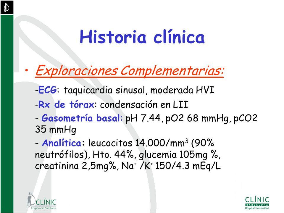 Historia clínica Exploraciones Complementarias: -ECG: taquicardia sinusal, moderada HVI -Rx de tórax: condensación en LII - Gasometría basal: pH 7.44, pO2 68 mmHg, pCO2 35 mmHg - Analítica: leucocitos 14.000/mm 3 (90% neutrófilos), Hto.