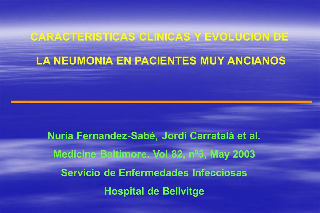 CARACTERISTICAS CLINICAS Y EVOLUCION DE LA NEUMONIA EN PACIENTES MUY ANCIANOS Nuria Fernandez-Sabé, Jordi Carratalà et al. Medicine Baltimore. Vol 82,