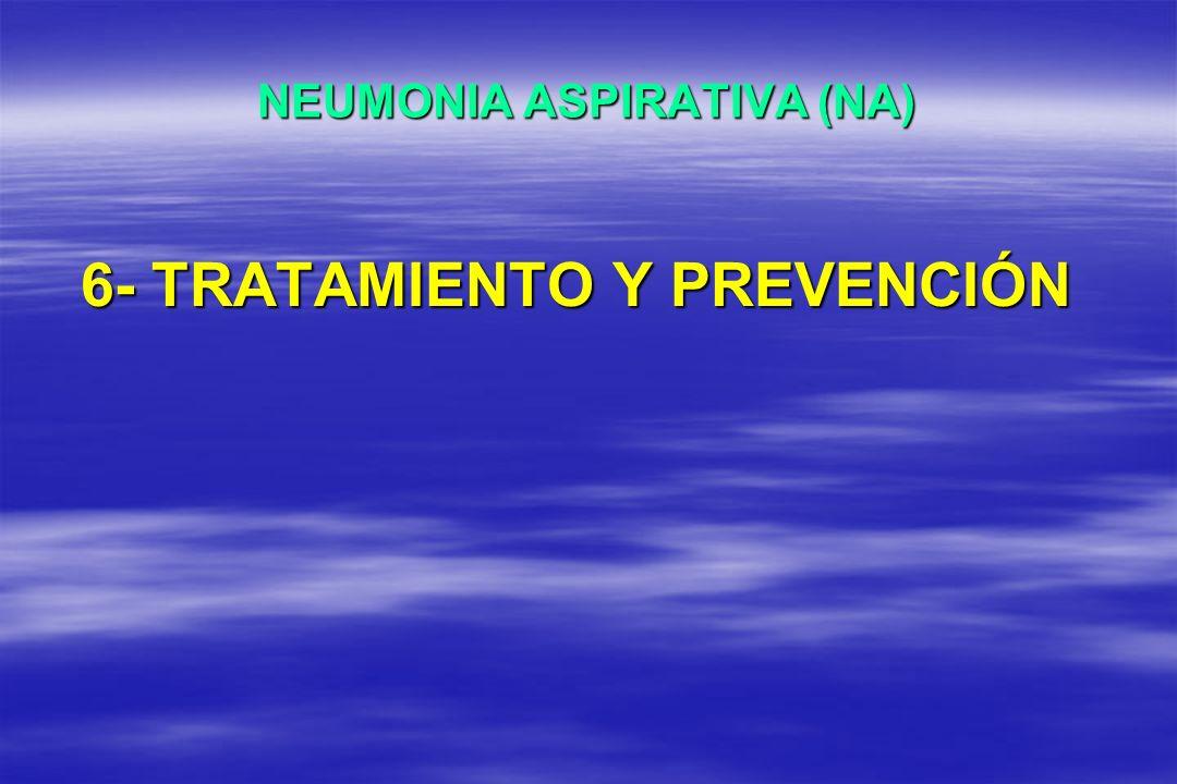 NEUMONIA ASPIRATIVA (NA) 6- TRATAMIENTO Y PREVENCIÓN