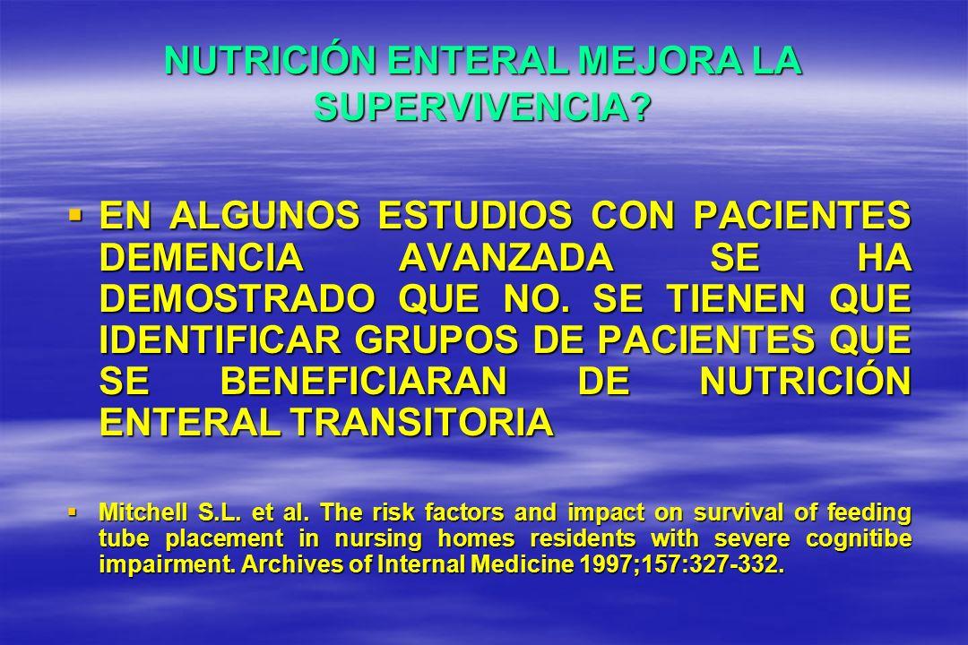 NUTRICIÓN ENTERAL MEJORA LA SUPERVIVENCIA? EN ALGUNOS ESTUDIOS CON PACIENTES DEMENCIA AVANZADA SE HA DEMOSTRADO QUE NO. SE TIENEN QUE IDENTIFICAR GRUP
