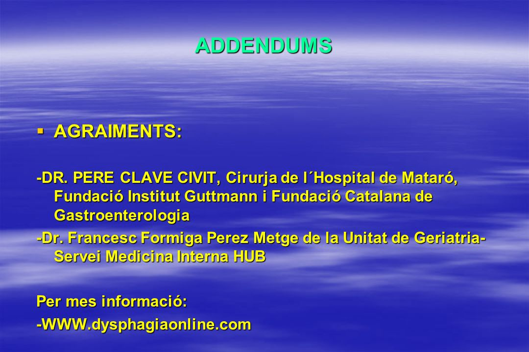 ADDENDUMS AGRAIMENTS: AGRAIMENTS: -DR. PERE CLAVE CIVIT, Cirurja de l´Hospital de Mataró, Fundació Institut Guttmann i Fundació Catalana de Gastroente