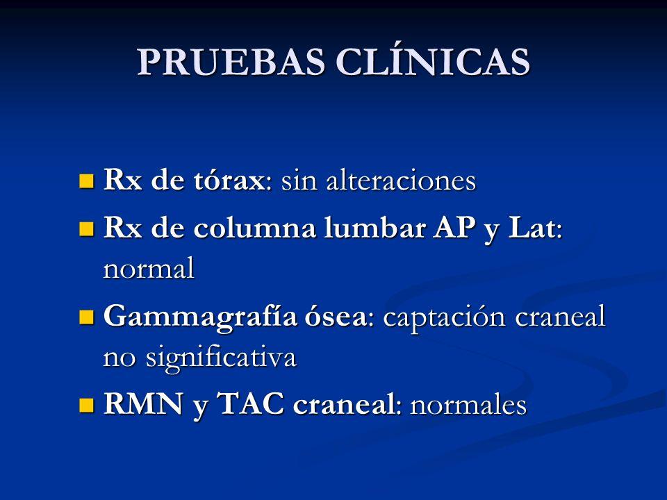 PRUEBAS CLÍNICAS Rx de tórax: sin alteraciones Rx de tórax: sin alteraciones Rx de columna lumbar AP y Lat: normal Rx de columna lumbar AP y Lat: norm