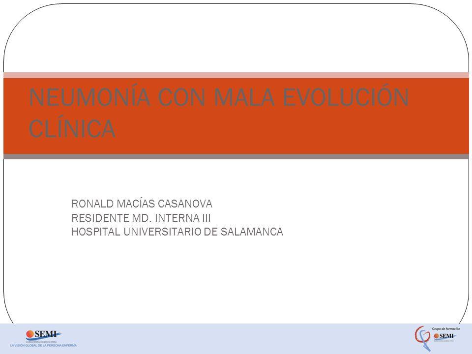 RONALD MACÍAS CASANOVA RESIDENTE MD. INTERNA III HOSPITAL UNIVERSITARIO DE SALAMANCA NEUMONÍA CON MALA EVOLUCIÓN CLÍNICA