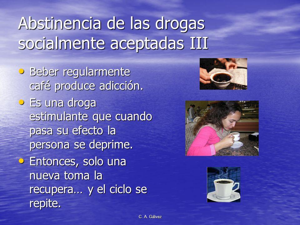 C. A. Gálvez Abstinencia de las drogas socialmente aceptadas II El alcohol esta llegando a formar parte de la cultura de las sociedades del mundo. El