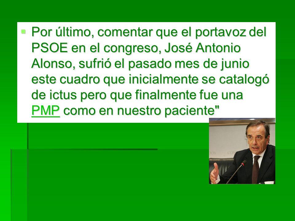 Por último, comentar que el portavoz del PSOE en el congreso, José Antonio Alonso, sufrió el pasado mes de junio este cuadro que inicialmente se catal