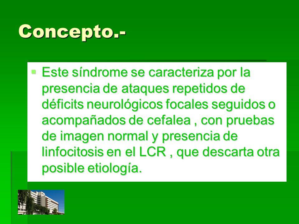 Concepto.- Este síndrome se caracteriza por la presencia de ataques repetidos de déficits neurológicos focales seguidos o acompañados de cefalea, con