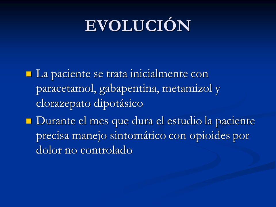 EVOLUCIÓN La paciente se trata inicialmente con paracetamol, gabapentina, metamizol y clorazepato dipotásico La paciente se trata inicialmente con par