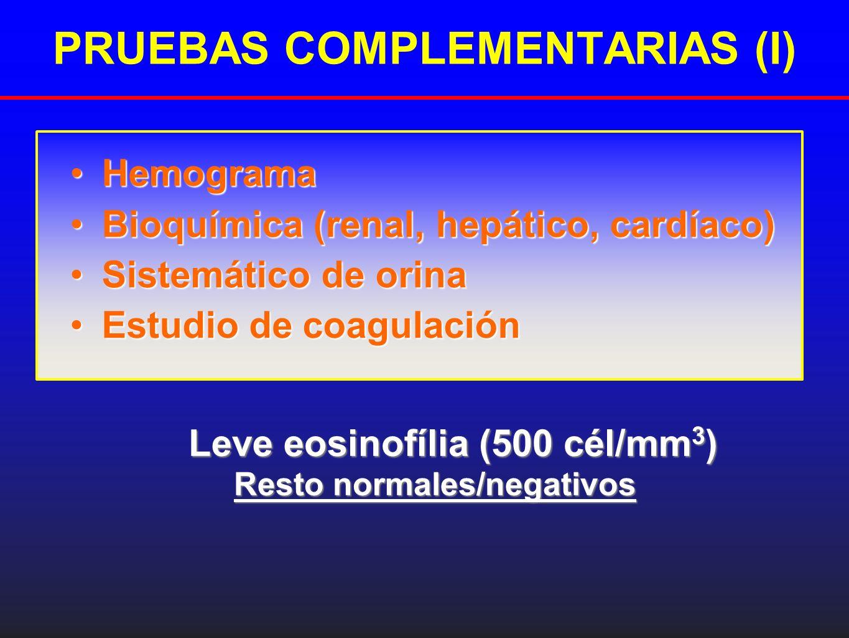 PRUEBAS COMPLEMENTARIAS (I) HemogramaHemograma Bioquímica (renal, hepático, cardíaco)Bioquímica (renal, hepático, cardíaco) Sistemático de orinaSistem