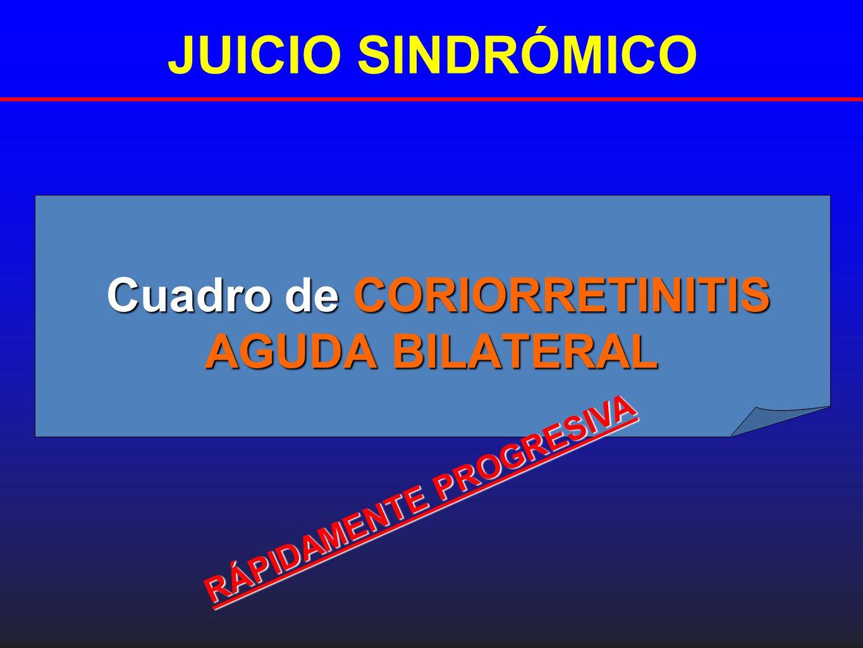 JUICIO SINDRÓMICO Cuadro de CORIORRETINITIS AGUDA BILATERAL RÁPIDAMENTE PROGRESIVA