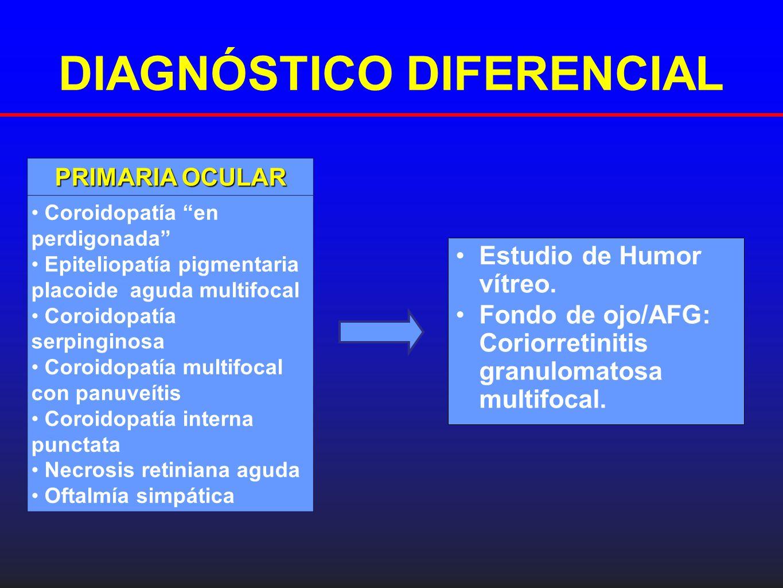 DIAGNÓSTICO DIFERENCIAL Estudio de Humor vítreo. Fondo de ojo/AFG: Coriorretinitis granulomatosa multifocal. PRIMARIA OCULAR Coroidopatía en perdigona