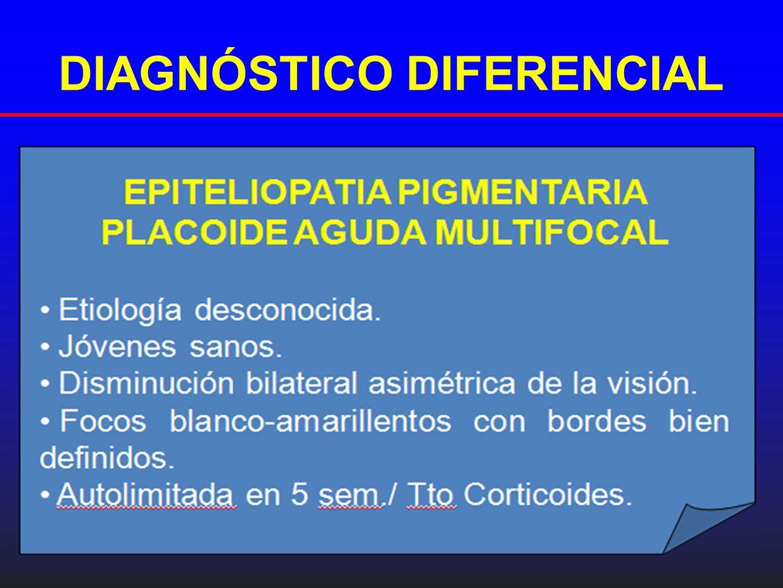 DIAGNÓSTICO DIFERENCIAL PRIMARIA OCULAR Coroidopatía en perdigonada Epiteliopatía pigmentaria placoide aguda multifocal Coroidopatía serpinginosa Coro