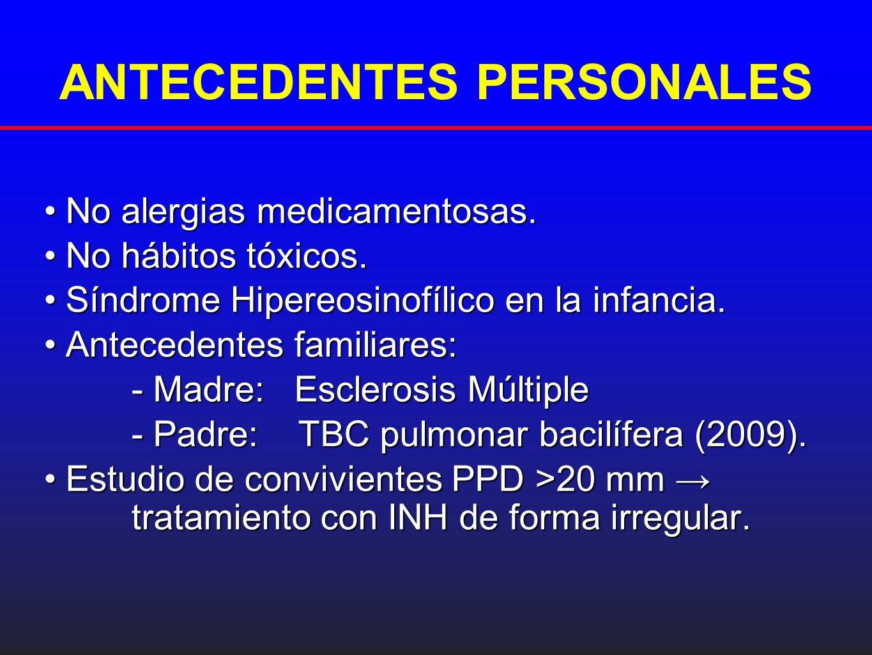 ANTECEDENTES PERSONALES No alergias medicamentosas.No alergias medicamentosas. No hábitos tóxicos.No hábitos tóxicos. Síndrome Hipereosinofílico en la