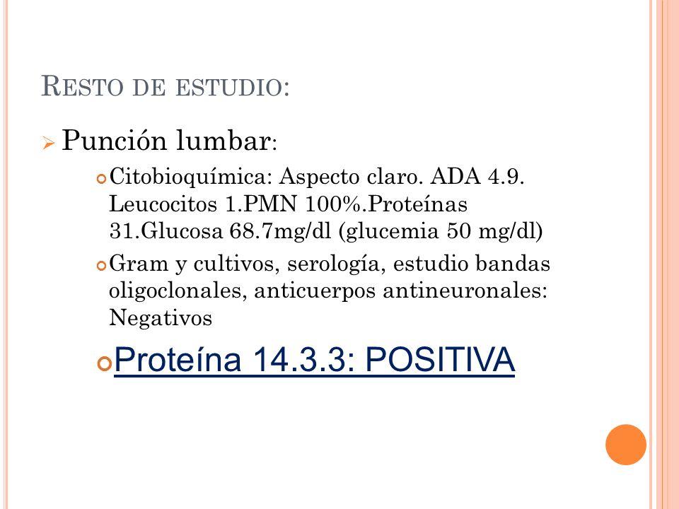 R ESTO DE ESTUDIO : Punción lumbar : Citobioquímica: Aspecto claro. ADA 4.9. Leucocitos 1.PMN 100%.Proteínas 31.Glucosa 68.7mg/dl (glucemia 50 mg/dl)