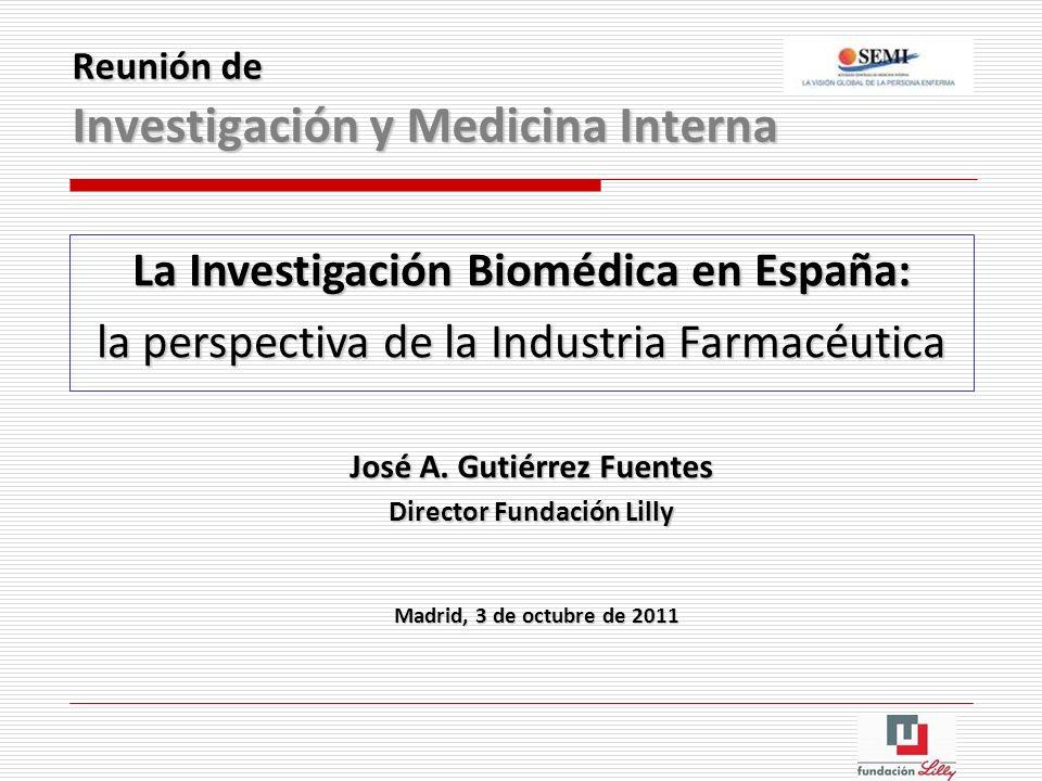 Reunión de Investigación y Medicina Interna La Investigación Biomédica en España: la perspectiva de la Industria Farmacéutica José A. Gutiérrez Fuente