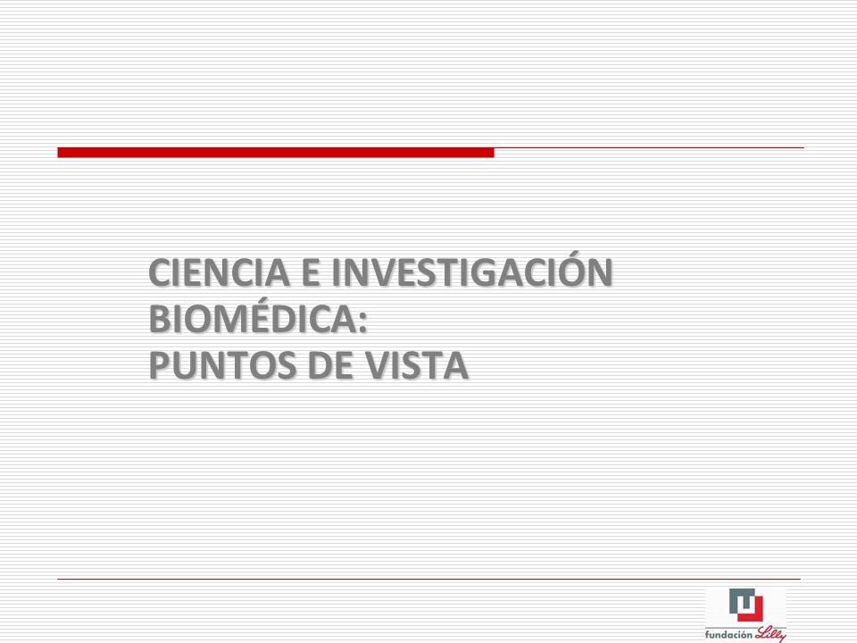 CIENCIA E INVESTIGACIÓN BIOMÉDICA: PUNTOS DE VISTA