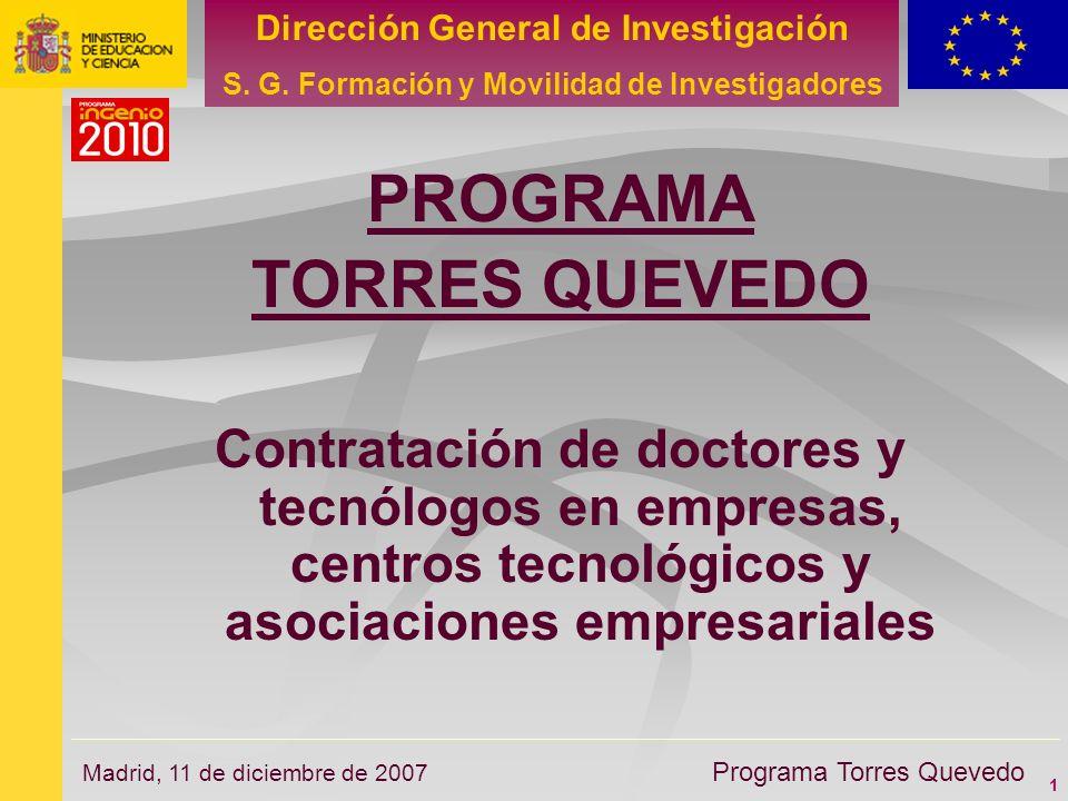 1 Dirección General de Investigación S. G. Formación y Movilidad de Investigadores Programa Torres Quevedo Madrid, 11 de diciembre de 2007 PROGRAMA TO