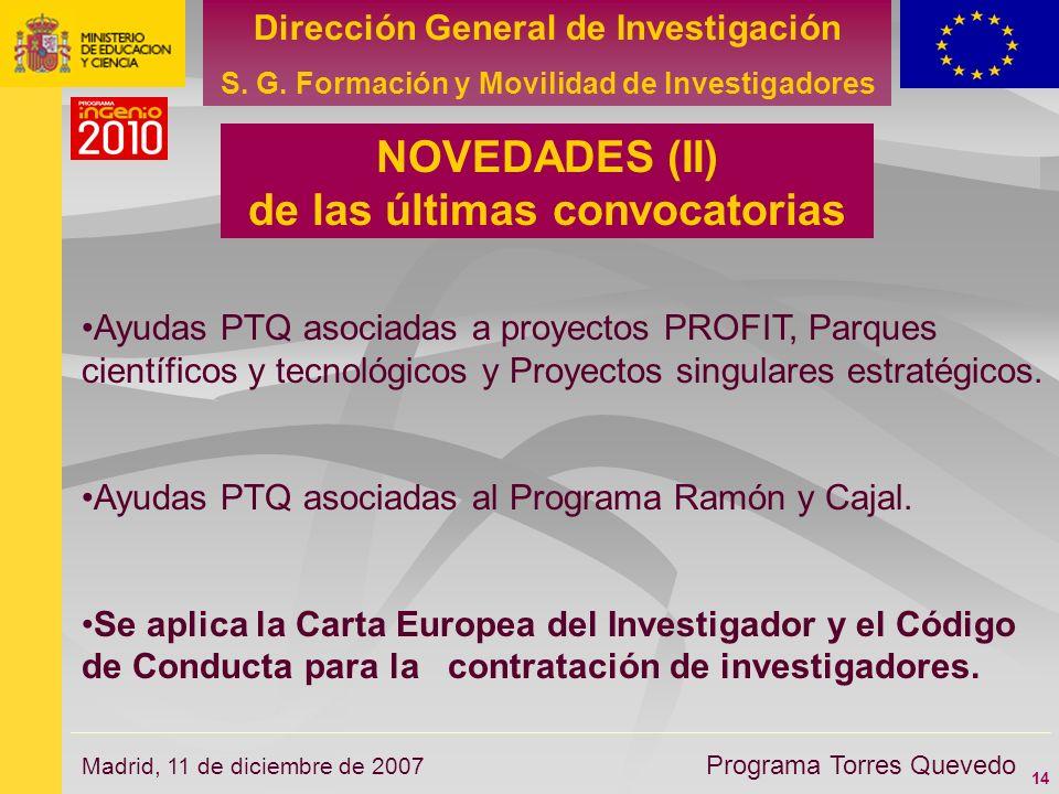 14 Dirección General de Investigación S. G. Formación y Movilidad de Investigadores Programa Torres Quevedo Madrid, 11 de diciembre de 2007 Ayudas PTQ