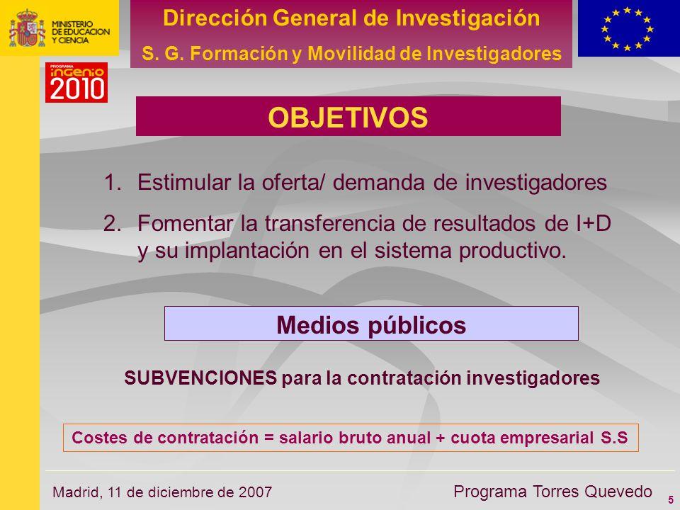 5 Dirección General de Investigación S. G. Formación y Movilidad de Investigadores Programa Torres Quevedo Madrid, 11 de diciembre de 2007 1.Estimular