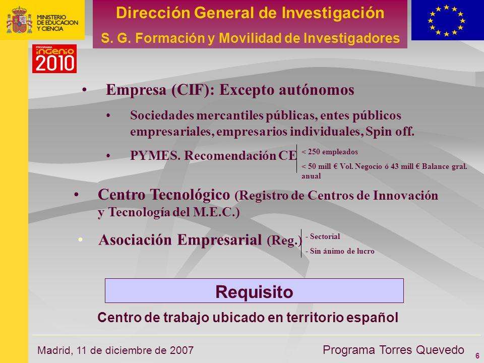 6 Dirección General de Investigación S. G. Formación y Movilidad de Investigadores Programa Torres Quevedo Madrid, 11 de diciembre de 2007 Requisito C