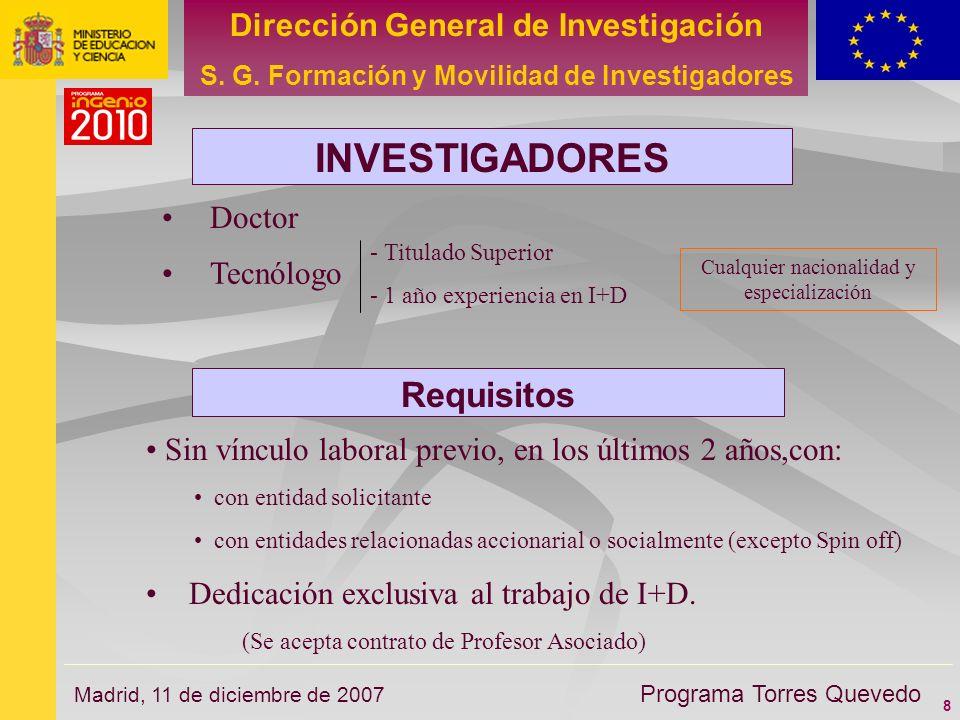 8 Dirección General de Investigación S. G. Formación y Movilidad de Investigadores Programa Torres Quevedo Madrid, 11 de diciembre de 2007 INVESTIGADO