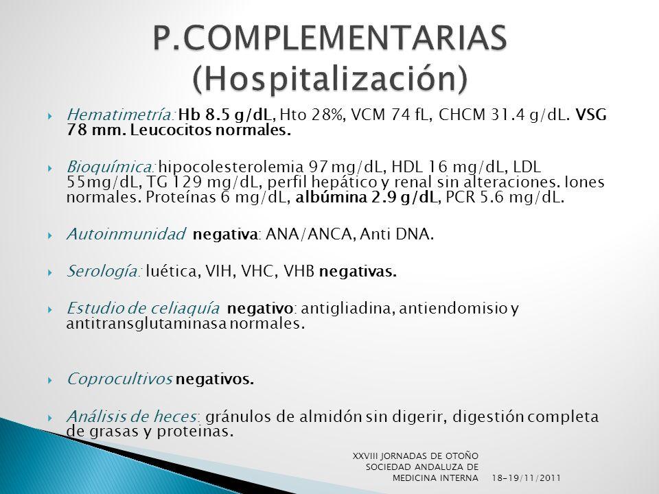 Hematimetría: Hb 8.5 g/dL, Hto 28%, VCM 74 fL, CHCM 31.4 g/dL. VSG 78 mm. Leucocitos normales. Bioquímica: hipocolesterolemia 97 mg/dL, HDL 16 mg/dL,