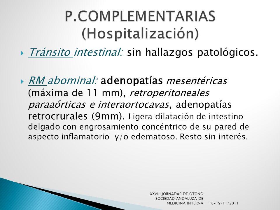 Tránsito intestinal: sin hallazgos patológicos. RM abominal: adenopatías mesentéricas (máxima de 11 mm), retroperitoneales paraaórticas e interaortoca