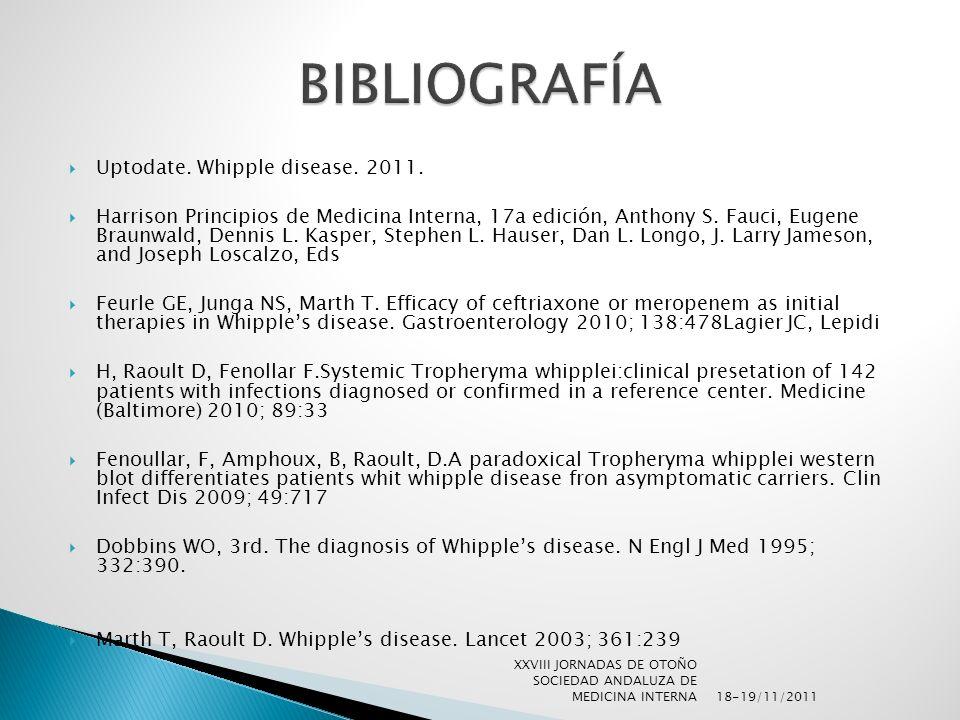 Uptodate. Whipple disease. 2011. Harrison Principios de Medicina Interna, 17a edición, Anthony S. Fauci, Eugene Braunwald, Dennis L. Kasper, Stephen L