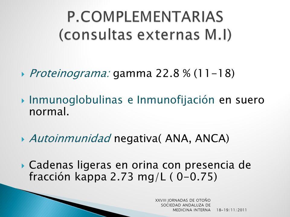 Proteinograma: gamma 22.8 % (11-18) Inmunoglobulinas e Inmunofijación en suero normal. Autoinmunidad negativa( ANA, ANCA) Cadenas ligeras en orina con