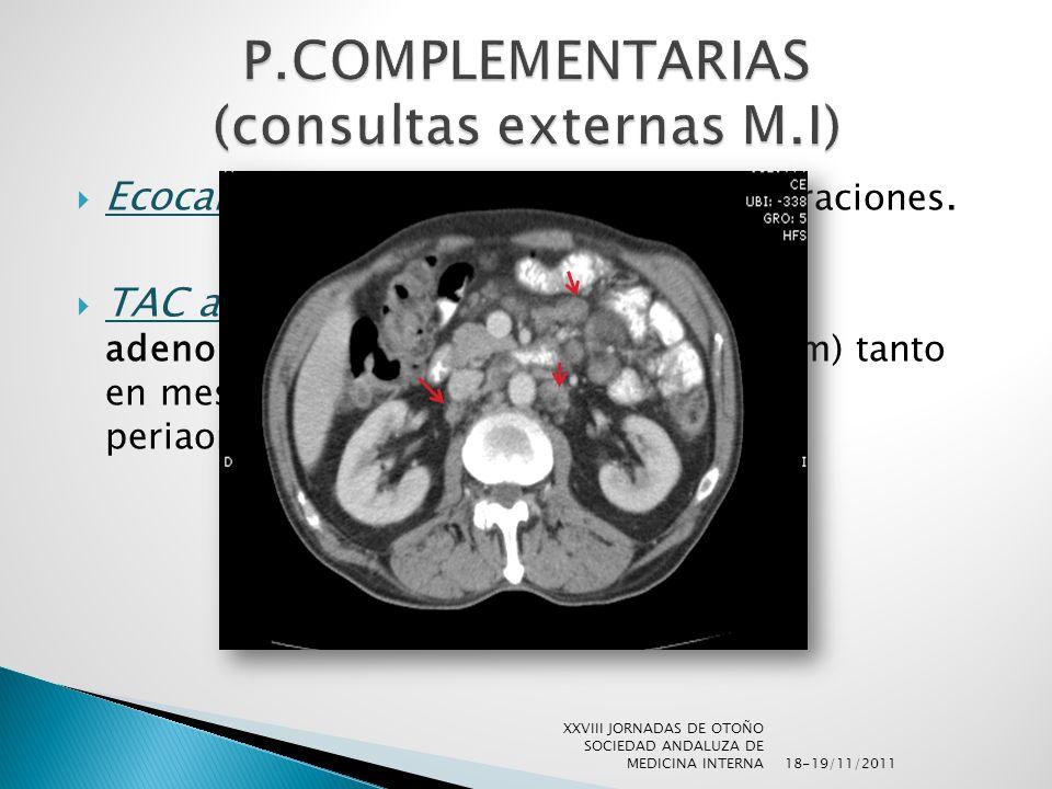 Ecocardiografia transtorácica sin alteraciones. TAC abdomino-pélvico : se visualizan adenopatias de tamaño significativo(1cm) tanto en mesenterio como