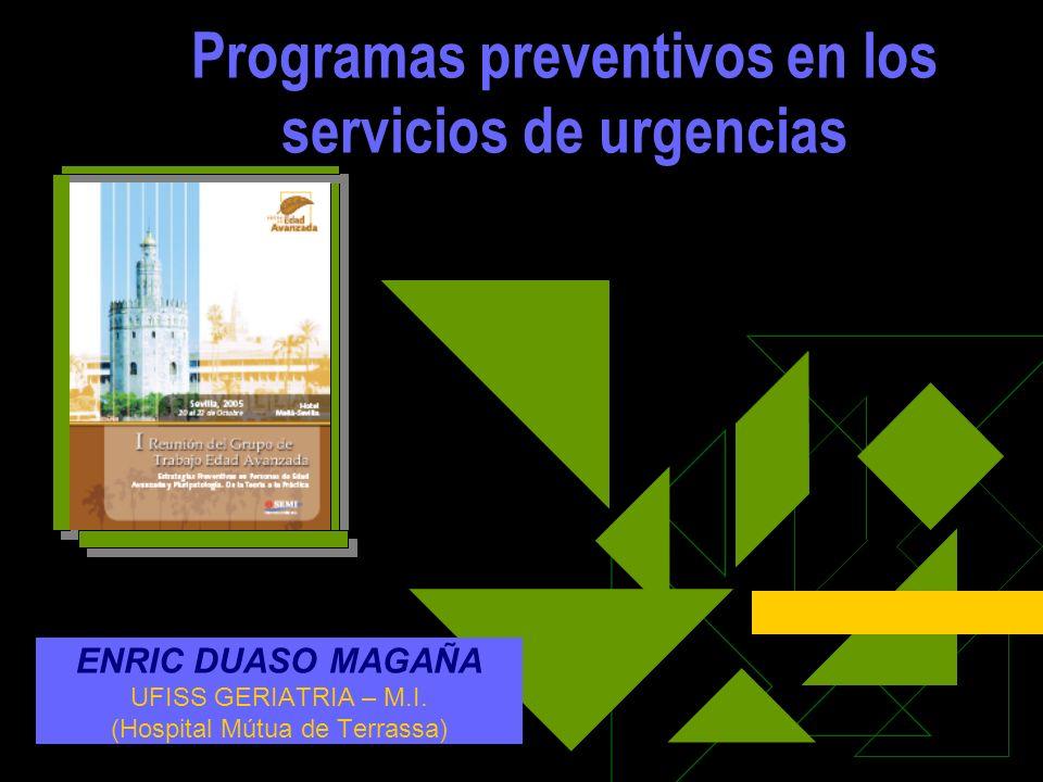 Programas preventivos en los servicios de urgencias ENRIC DUASO MAGAÑA UFISS GERIATRIA – M.I. (Hospital Mútua de Terrassa)